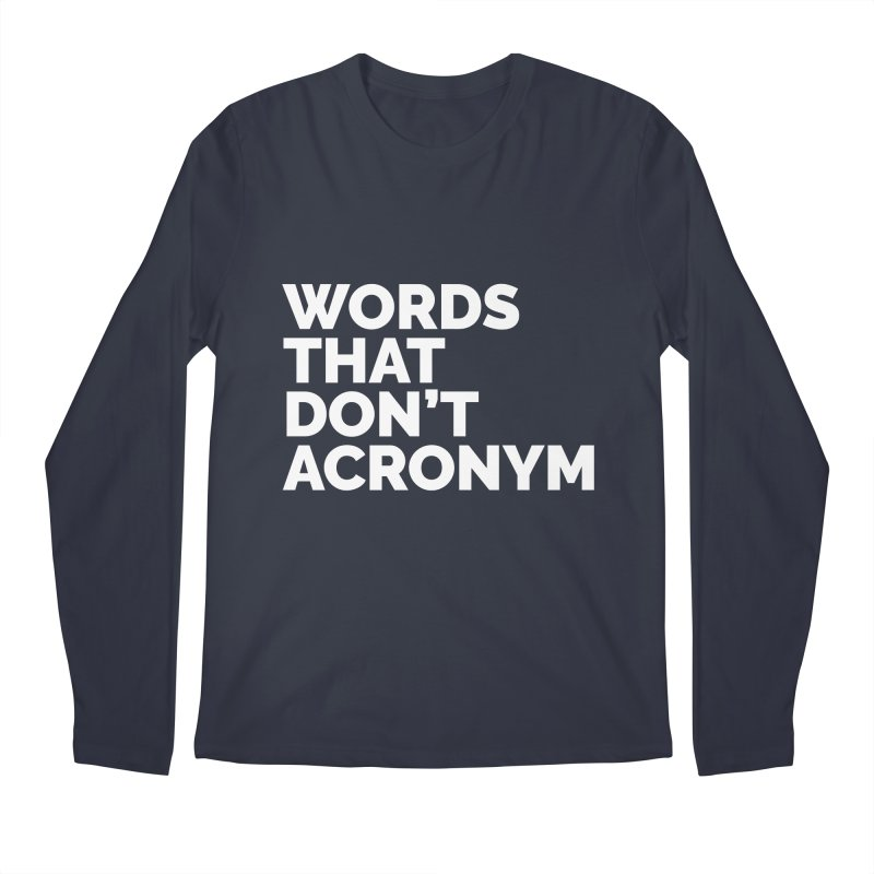 Words That Don't Acronym Men's Regular Longsleeve T-Shirt by Shirts by Hal Gatewood
