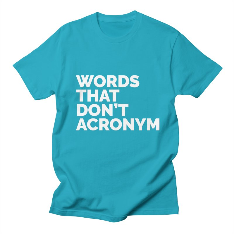 Words That Don't Acronym Women's Regular Unisex T-Shirt by Shirts by Hal Gatewood