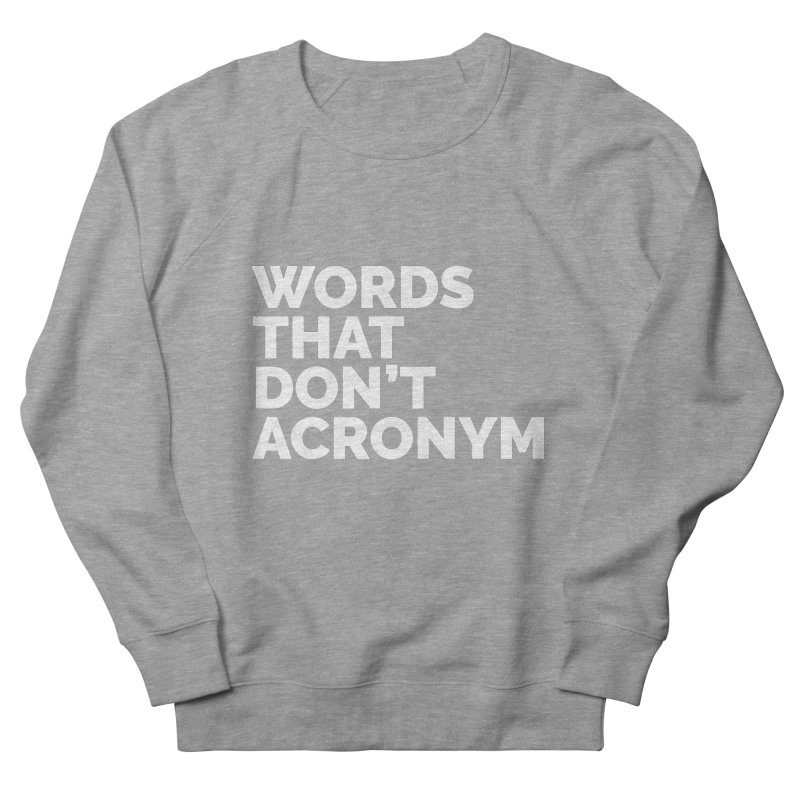 Words That Don't Acronym Women's French Terry Sweatshirt by Shirts by Hal Gatewood