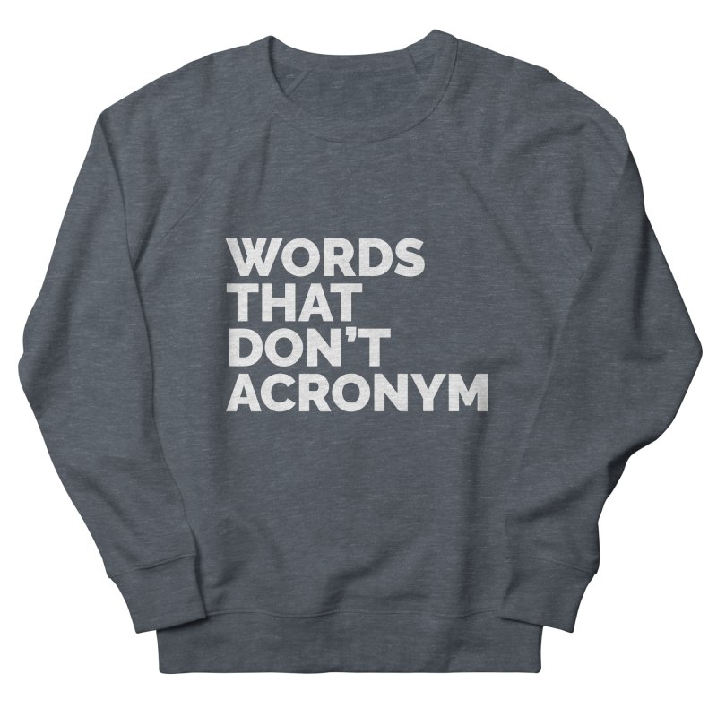 Words That Don't Acronym Men's French Terry Sweatshirt by Shirts by Hal Gatewood