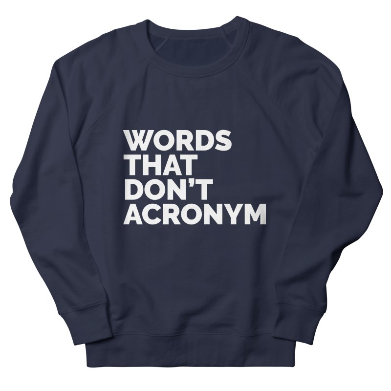 Words That Don't Acronym Men's Sweatshirt by Shirts by Hal Gatewood