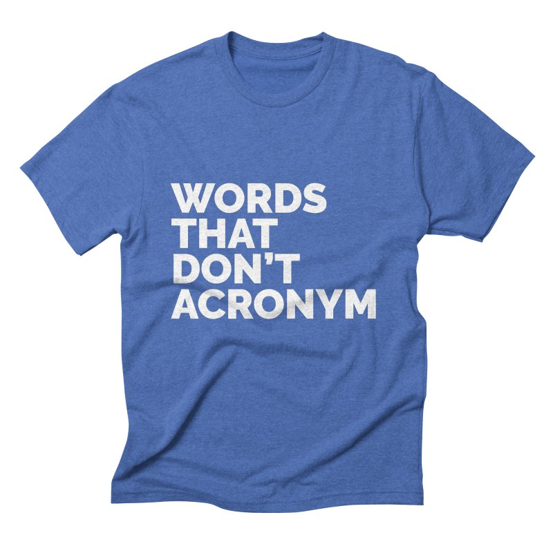 Words That Don't Acronym Men's Triblend T-Shirt by Shirts by Hal Gatewood
