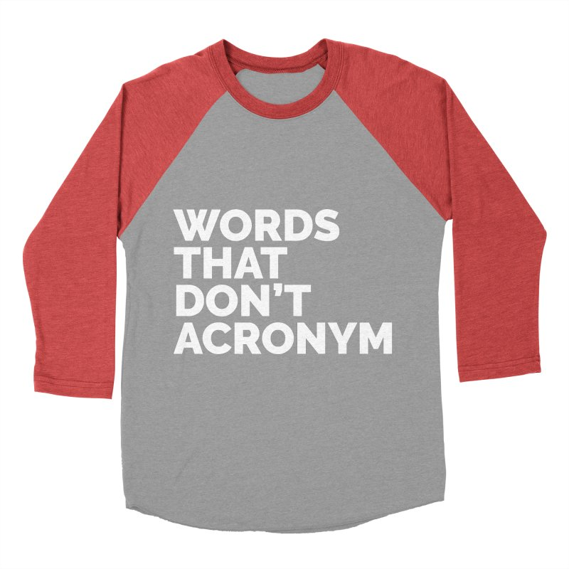 Words That Don't Acronym Women's Baseball Triblend T-Shirt by Shirts by Hal Gatewood