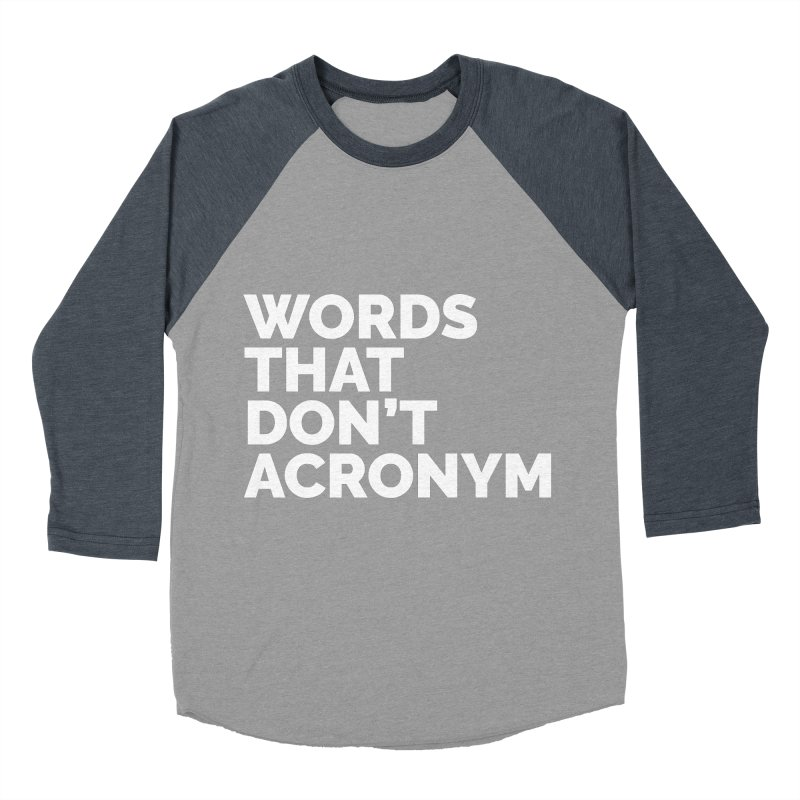 Words That Don't Acronym Men's Baseball Triblend Longsleeve T-Shirt by Shirts by Hal Gatewood