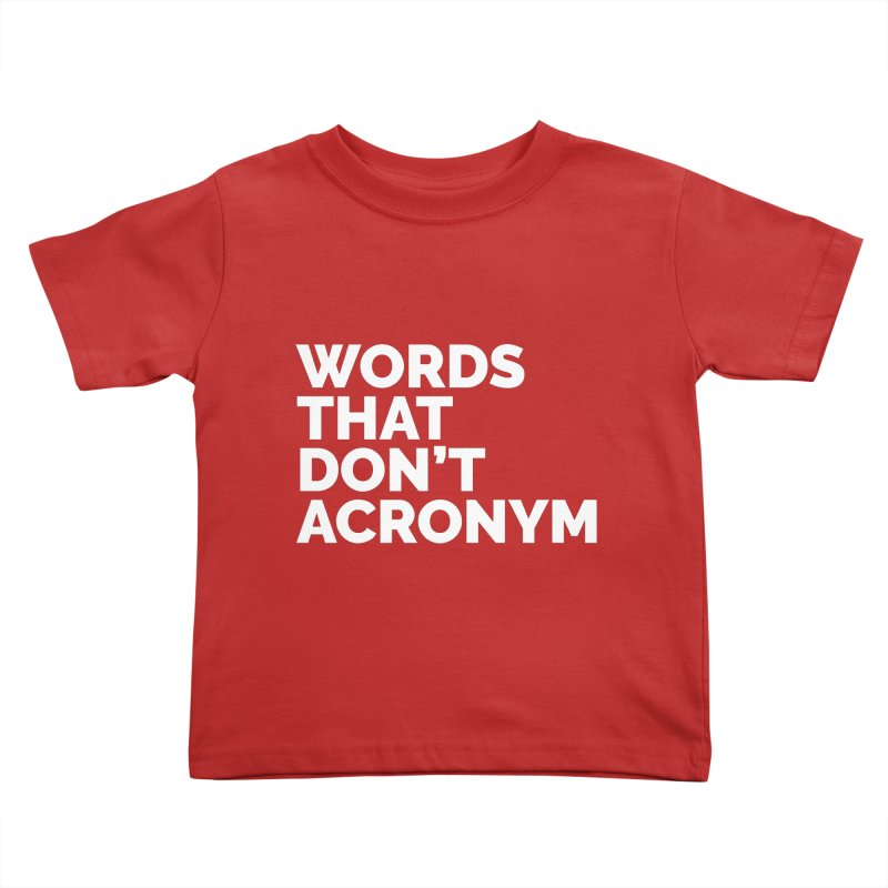 Words That Don't Acronym Kids Toddler T-Shirt by Shirts by Hal Gatewood