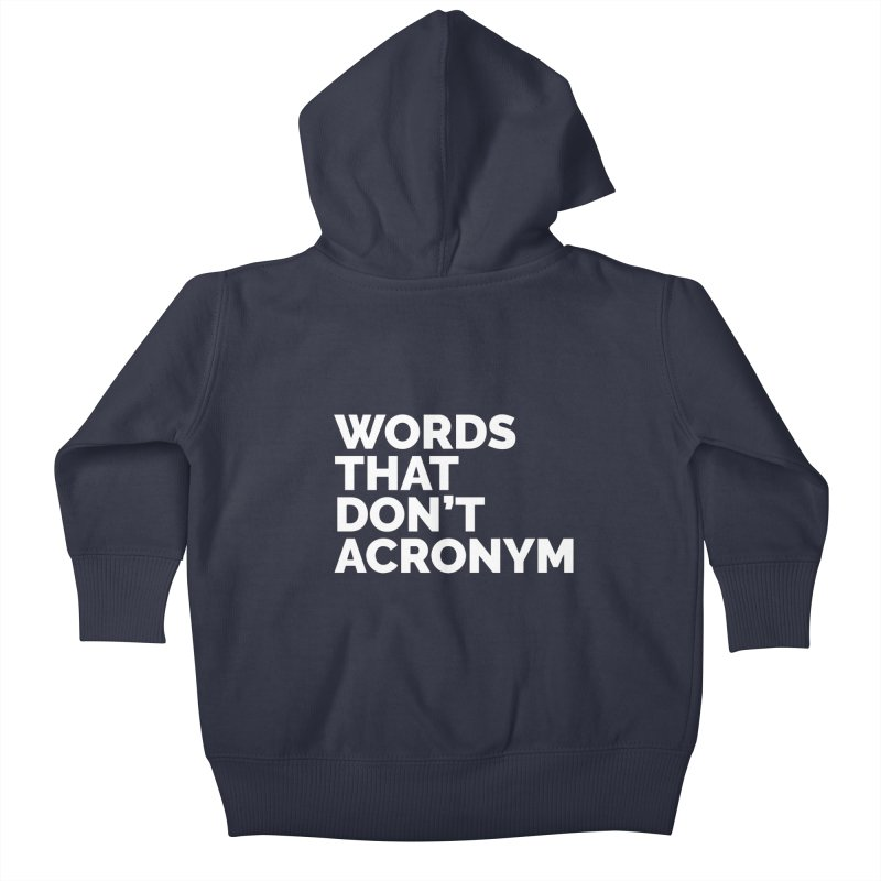 Words That Don't Acronym Kids Baby Zip-Up Hoody by Shirts by Hal Gatewood