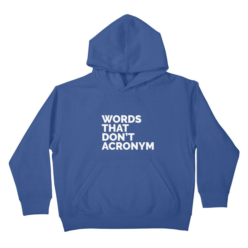 Words That Don't Acronym Kids Pullover Hoody by Shirts by Hal Gatewood