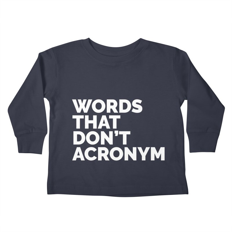 Words That Don't Acronym Kids Toddler Longsleeve T-Shirt by Shirts by Hal Gatewood