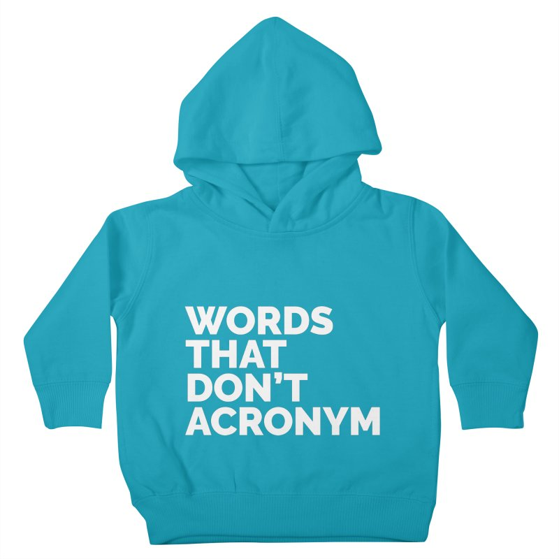 Words That Don't Acronym Kids Toddler Pullover Hoody by Shirts by Hal Gatewood