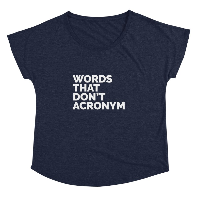 Words That Don't Acronym Women's Dolman Scoop Neck by Shirts by Hal Gatewood