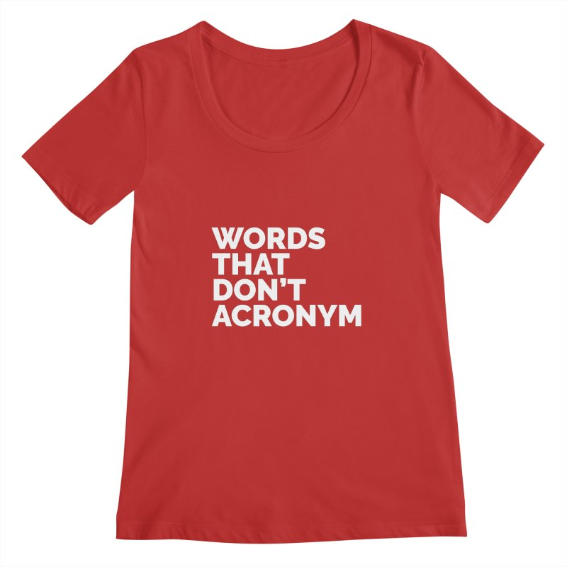 Words That Don't Acronym Women's Regular Scoop Neck by Shirts by Hal Gatewood