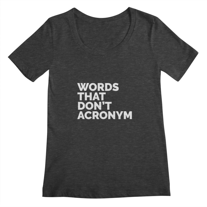 Words That Don't Acronym Women's Scoopneck by Shirts by Hal Gatewood