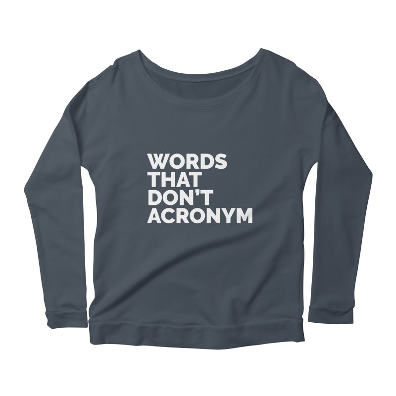 Words That Don't Acronym Women's Scoop Neck Longsleeve T-Shirt by Shirts by Hal Gatewood