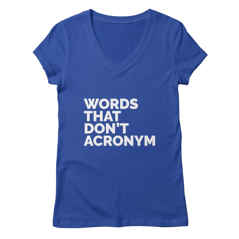 Words That Don't Acronym Women's Regular V-Neck by Shirts by Hal Gatewood