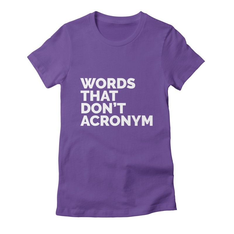 Words That Don't Acronym Women's Fitted T-Shirt by Shirts by Hal Gatewood