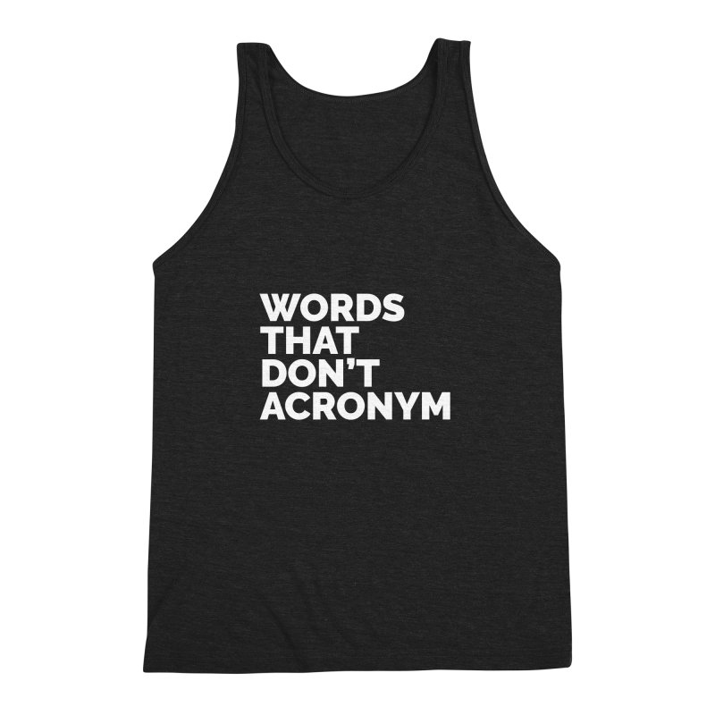 Words That Don't Acronym Men's Tank by Shirts by Hal Gatewood