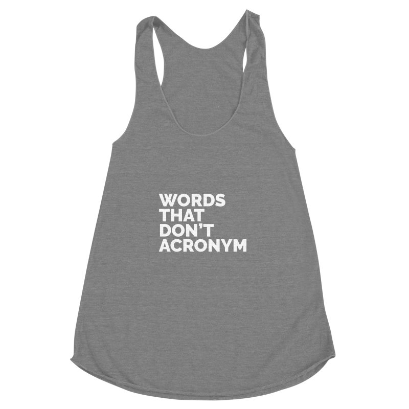 Words That Don't Acronym Women's Racerback Triblend Tank by Shirts by Hal Gatewood