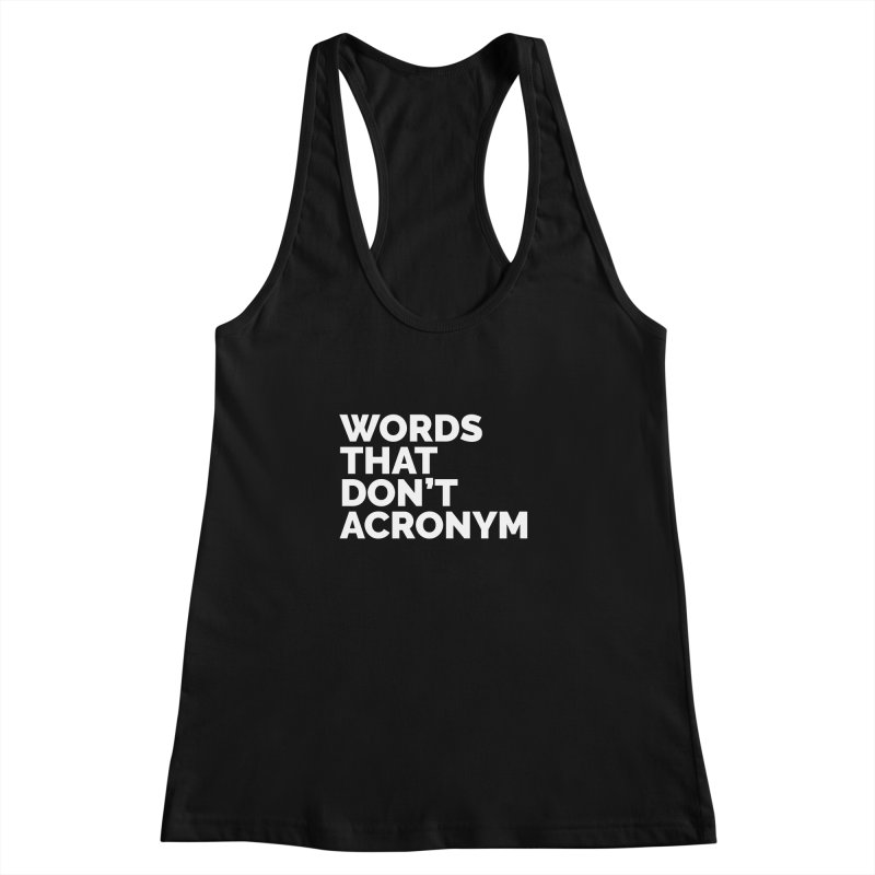 Words That Don't Acronym Women's Racerback Tank by Shirts by Hal Gatewood