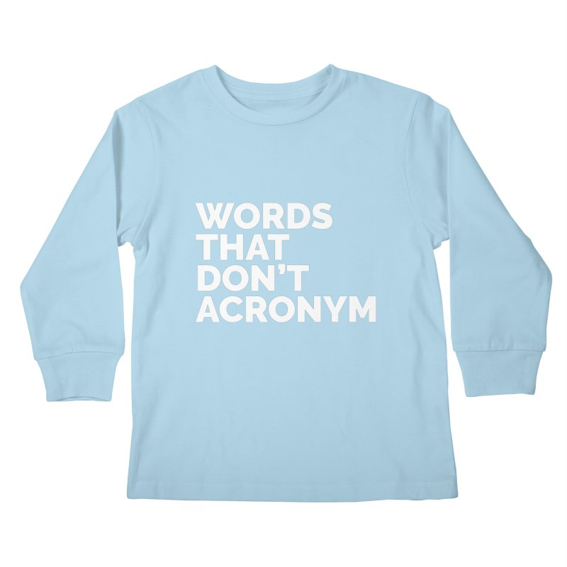 Words That Don't Acronym Kids Longsleeve T-Shirt by Shirts by Hal Gatewood