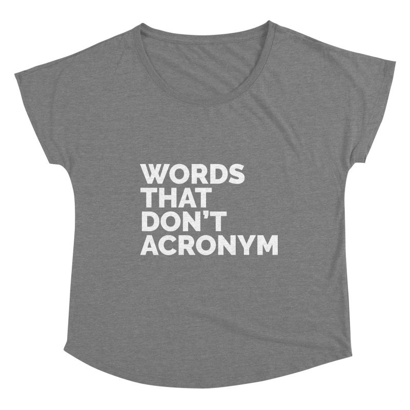 Words That Don't Acronym Women's Scoop Neck by STRIHS