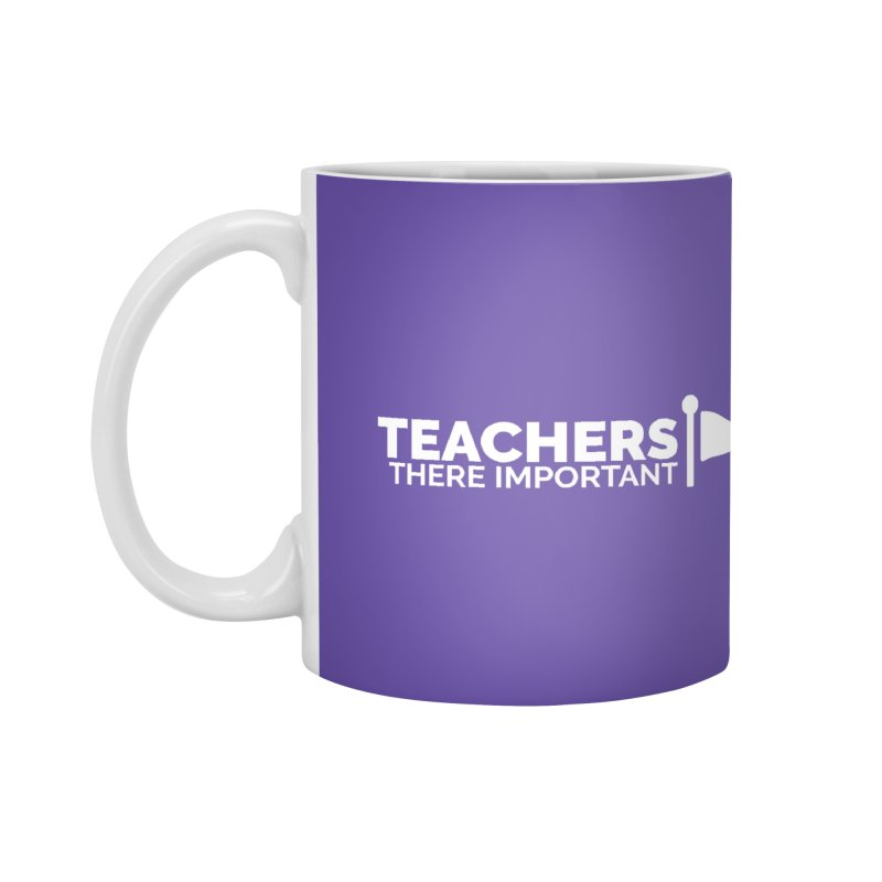 Teachers: There Important Accessories Mug by Shirts by Hal Gatewood