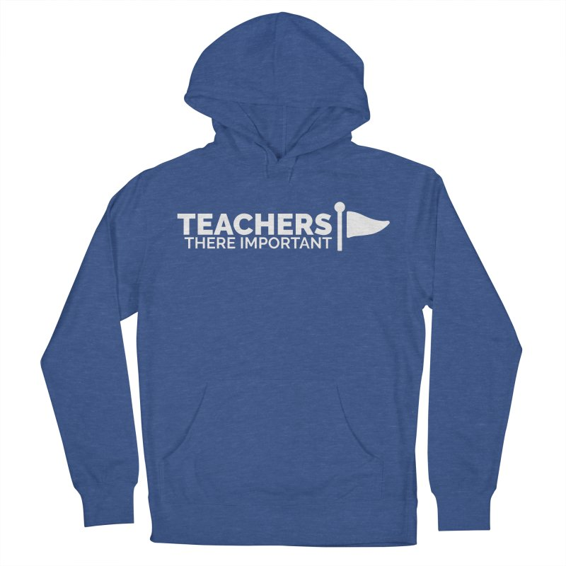 Teachers: There Important Women's Pullover Hoody by Shirts by Hal Gatewood