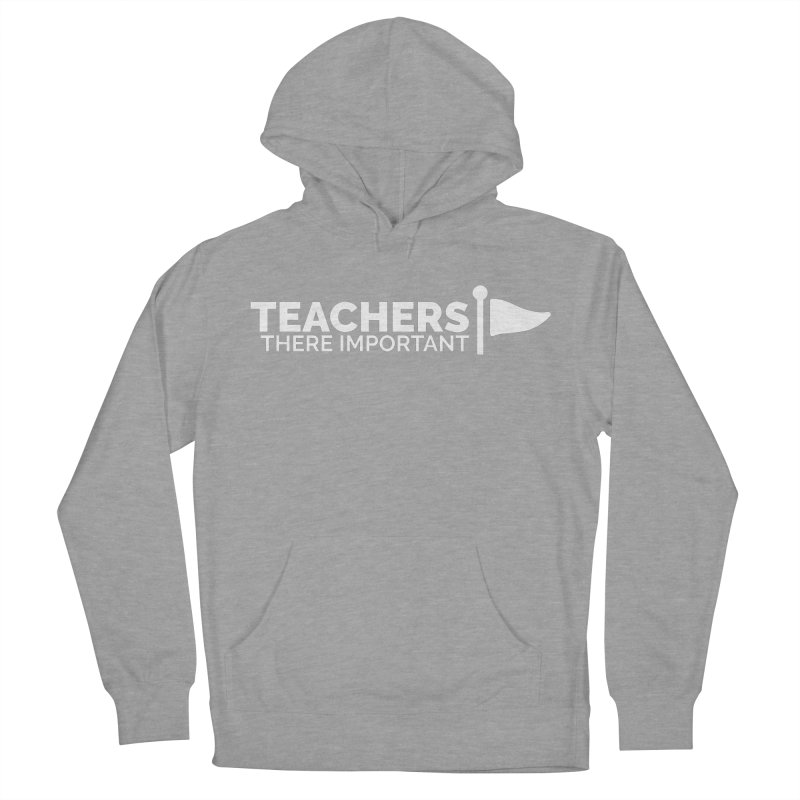 Teachers: There Important Men's French Terry Pullover Hoody by Shirts by Hal Gatewood
