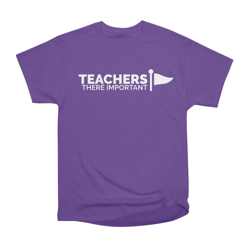 Teachers: There Important Women's Heavyweight Unisex T-Shirt by Shirts by Hal Gatewood