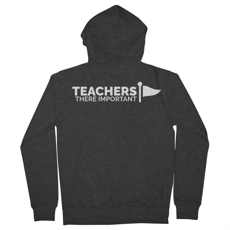 Teachers: There Important Women's French Terry Zip-Up Hoody by Shirts by Hal Gatewood