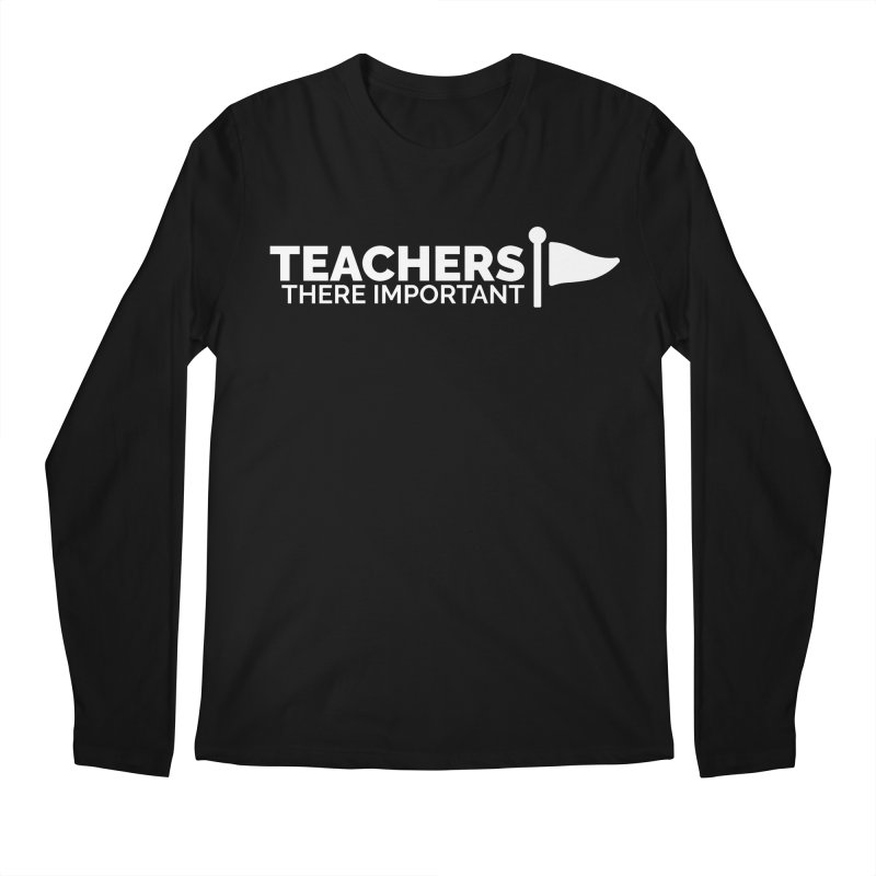 Teachers: There Important Men's Regular Longsleeve T-Shirt by Shirts by Hal Gatewood