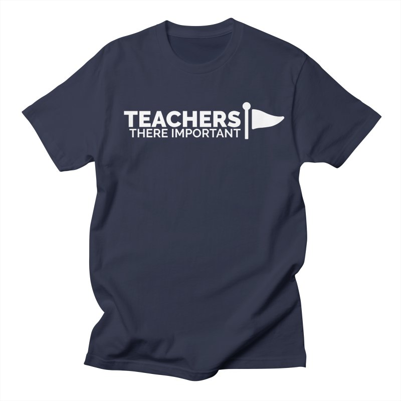Teachers: There Important Women's Regular Unisex T-Shirt by Shirts by Hal Gatewood