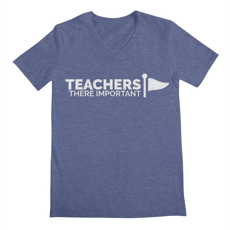 Teachers: There Important Men's Regular V-Neck by Shirts by Hal Gatewood