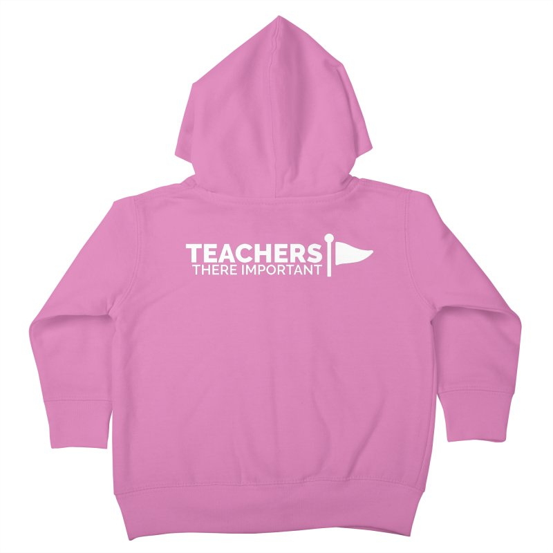 Teachers: There Important Kids Toddler Zip-Up Hoody by Shirts by Hal Gatewood