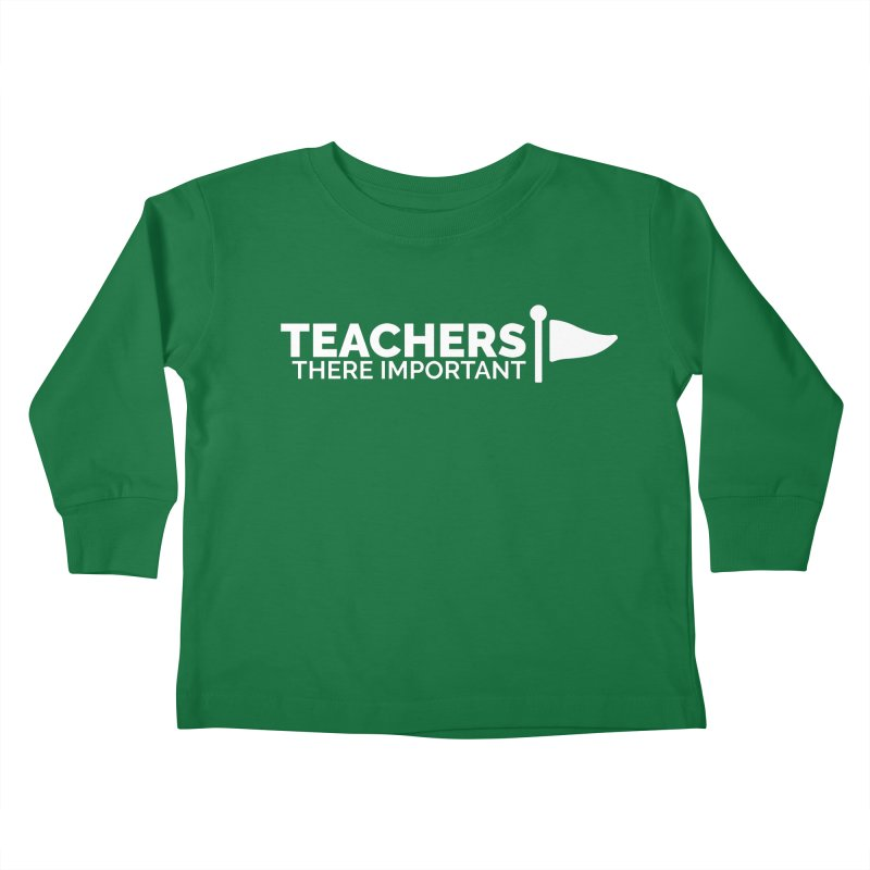 Teachers: There Important Kids Toddler Longsleeve T-Shirt by Shirts by Hal Gatewood