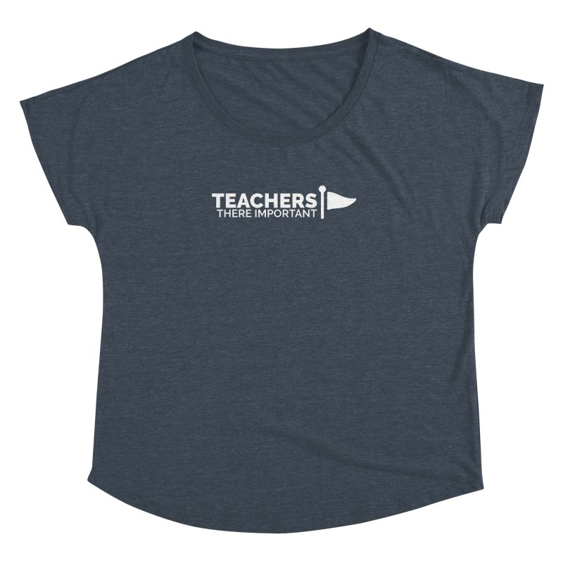 Teachers: There Important Women's Dolman Scoop Neck by Shirts by Hal Gatewood