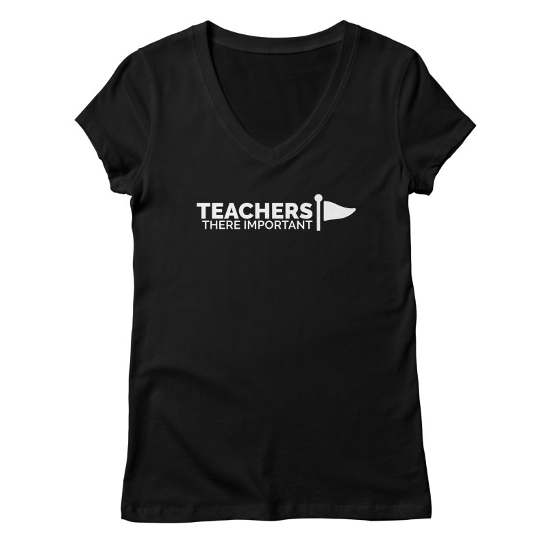 Teachers: There Important Women's V-Neck by Shirts by Hal Gatewood