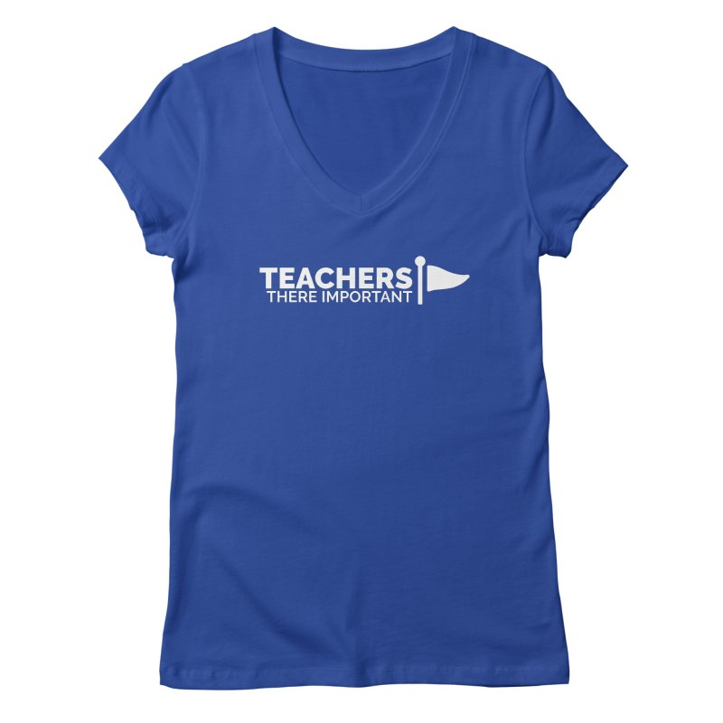 Teachers: There Important Women's Regular V-Neck by Shirts by Hal Gatewood