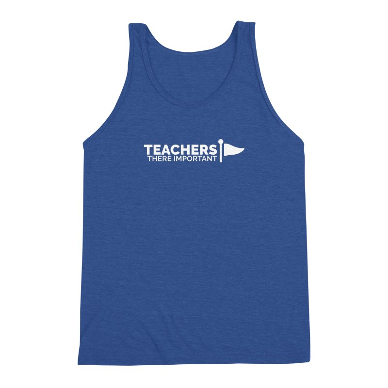Teachers: There Important Men's Tank by Shirts by Hal Gatewood