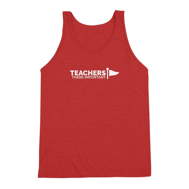 Teachers: There Important Men's Triblend Tank by Shirts by Hal Gatewood