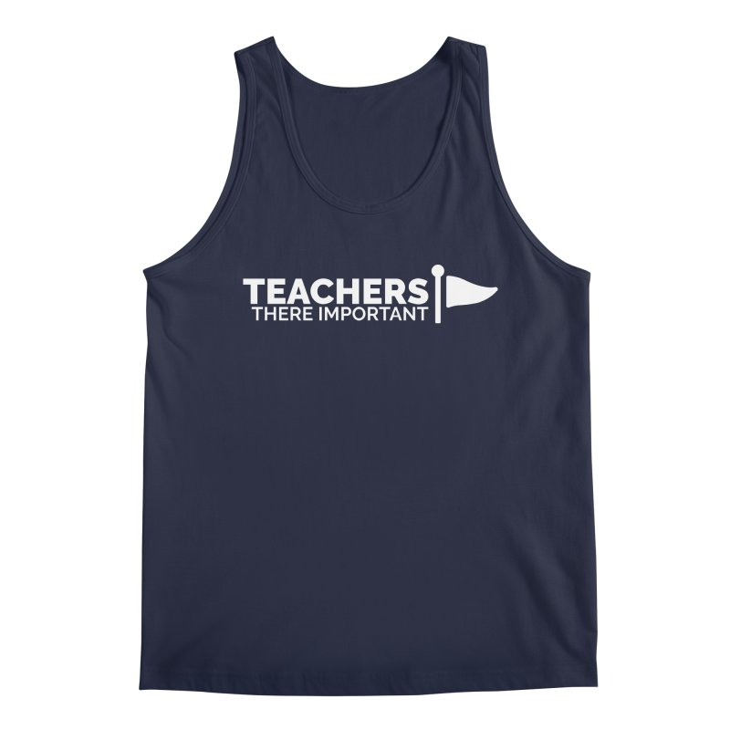 Teachers: There Important Men's Regular Tank by Shirts by Hal Gatewood