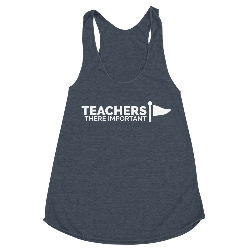 Teachers: There Important Women's Racerback Triblend Tank by Shirts by Hal Gatewood