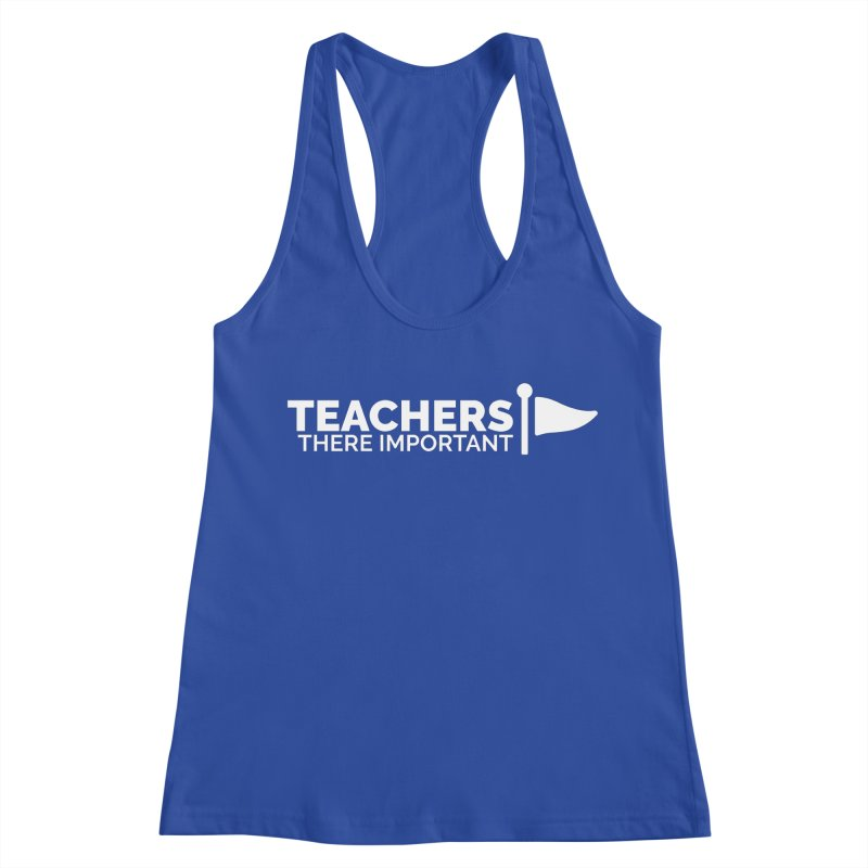 Teachers: There Important Women's Racerback Tank by Shirts by Hal Gatewood