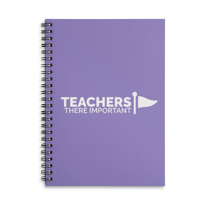 Teachers: There Important Accessories Lined Spiral Notebook by Shirts by Hal Gatewood