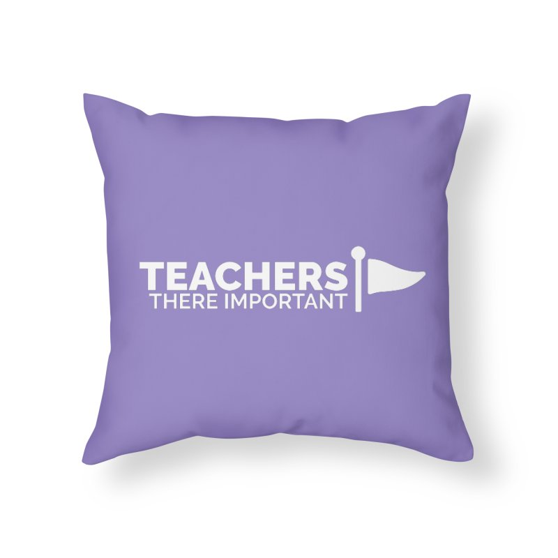 Teachers: There Important Home Throw Pillow by Shirts by Hal Gatewood