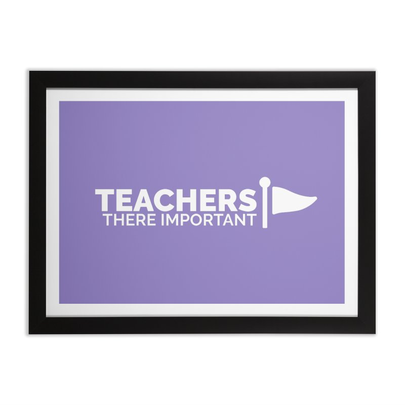 Teachers: There Important Home Framed Fine Art Print by Shirts by Hal Gatewood