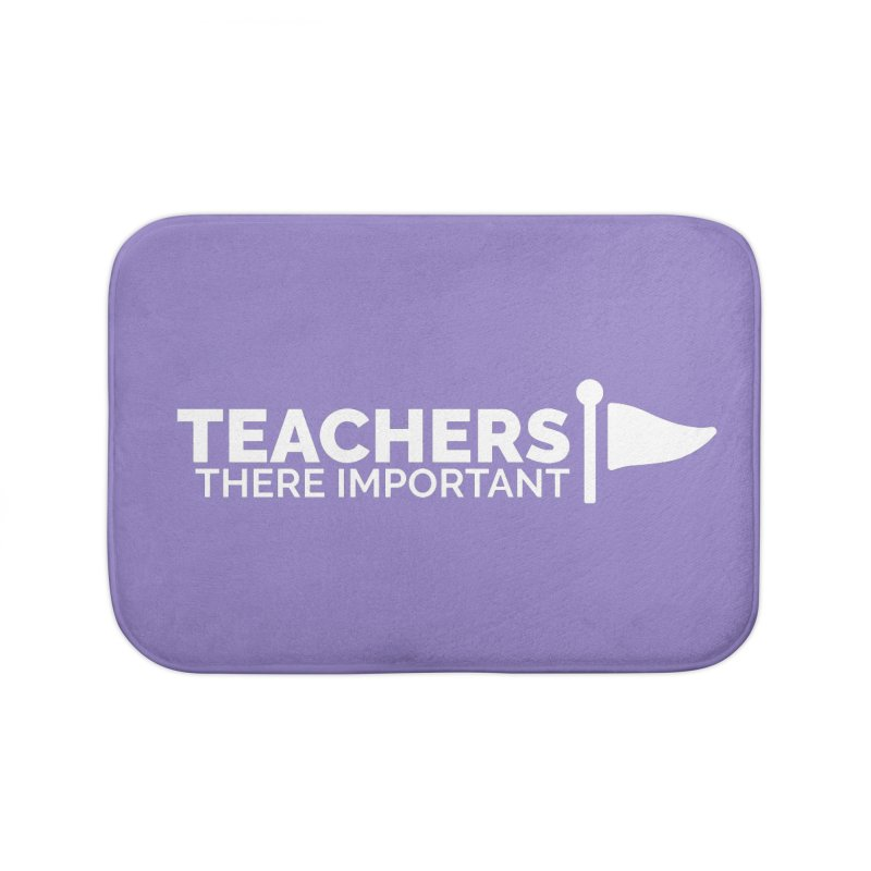 Teachers: There Important Home Bath Mat by Shirts by Hal Gatewood