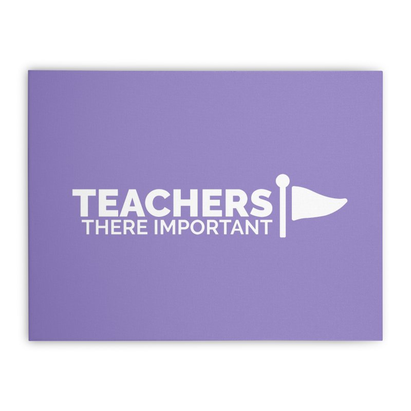 Teachers: There Important Home Stretched Canvas by Shirts by Hal Gatewood