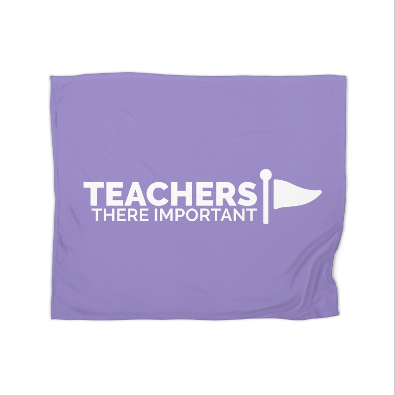 Teachers: There Important Home Fleece Blanket Blanket by Shirts by Hal Gatewood