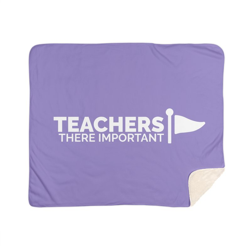 Teachers: There Important Home Sherpa Blanket Blanket by Shirts by Hal Gatewood