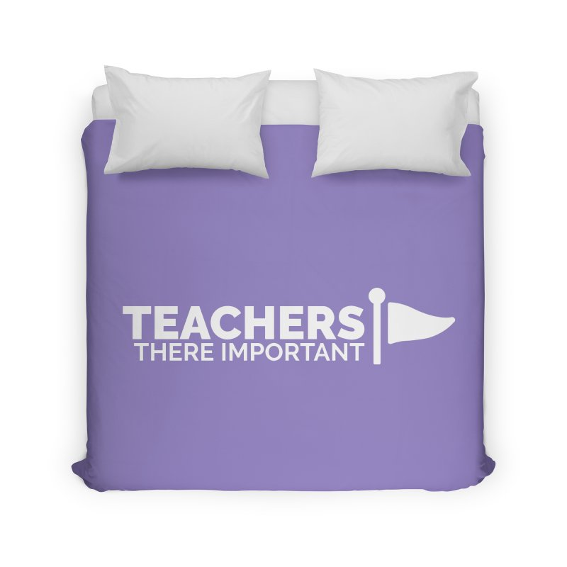 Teachers: There Important Home Duvet by Shirts by Hal Gatewood